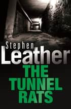 The Tunnel Rats ebook by Stephen Leather