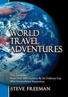 World Travel Adventures ebook by Steve Freeman