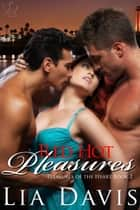 Red Hot Pleasures - Pleasures of the Heart, #2 ebook by Lia Davis