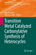Transition Metal Catalyzed Carbonylative Synthesis of Heterocycles ebook by Xiao-Feng Wu,Matthias Beller