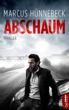 Abschaum ebook by Marcus Hünnebeck