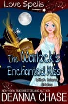 The Warlock's Enchanted Kiss ebook by Deanna Chase