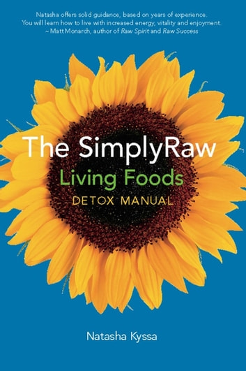The SimplyRaw Living Foods Detox Manual ebook by Natasha Kyssa