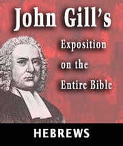John Gill's Exposition on the Entire Bible-Book of Hebrews ebook by John Gill