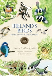 Ireland's Birds – Myths, Legends & Folklore ebook by Niall Mac Coitir,Gordon D'Arcy