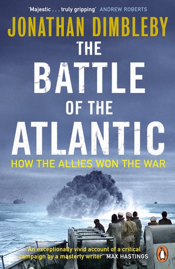 The Battle of the Atlantic - How the Allies Won the War ebook by Jonathan Dimbleby