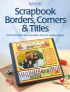 Scrapbook Borders, Corners & Titles ebook by Memory Makers