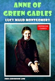 Anne of Green Gables (Illustrated)(Free AudioBook Link) ebook by Lucy Maud Montgomery