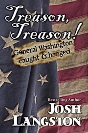 Treason, Treason! ebook by Josh Langston