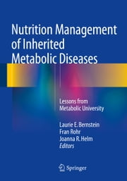 Nutrition Management of Inherited Metabolic Diseases - Lessons from Metabolic University ebook by Laurie E. Bernstein,Fran Rohr,Joanna R Helm