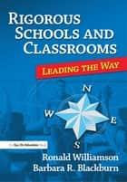 Rigorous Schools and Classrooms ebook by Ronald Williamson,Barbara Blackburn
