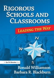 Rigorous Schools and Classrooms - Leading the Way ebook by Ronald Williamson,Barbara Blackburn