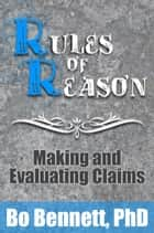 Rules of Reason - Making and Evaluating Claims ebook by Bo Bennett, PhD