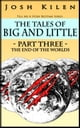 The Tales of Big and Little - Part Three: The End of The Worlds ebook by Josh Kilen