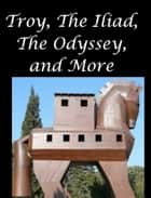 Troy, The Iliad, The Odyssey, and More ebook by Homer, Virgil, Euripides