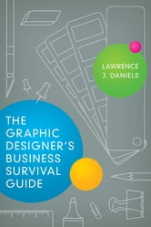 The Graphic Designer's Business Survival Guide ebook by Lawrence J. Daniels