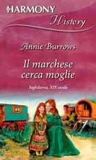 Il marchese cerca moglie - Harmony History ebook by Annie Burrows
