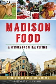 Madison Food - A History of Capital Cuisine ebook by Nichole Fromm,Jonmichael Rasmus,Erika Janik