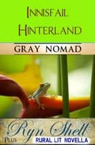Innisfail Hinterland - Plus Rural-Lit Novella ebook by Gray Nomad, Ryn Shell