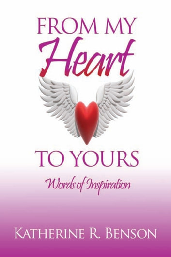 FROM MY HEART TO YOURS - Words of Inspiration ebook by Katherine R. Benson
