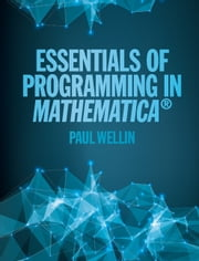 Essentials of Programming in Mathematica® ebook by Paul Wellin