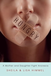 Hungry - A Mother and Daughter Fight Anorexia ebook by Sheila Himmel,Lisa Himmel