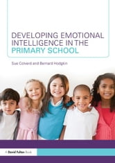 Developing Emotional Intelligence in the Primary School ebook by Sue Colverd,Bernard Hodgkin
