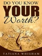 Do You Know Your Worth? ebook by Tatiana Whigham