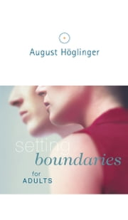 Setting boundaries for adults ebook by Dr. August Höglinger