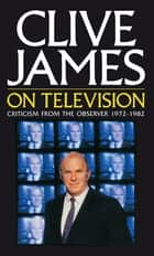 Clive James On Television ebook by Clive James