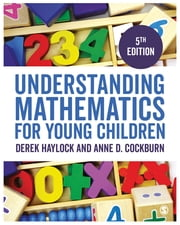 Understanding Mathematics for Young Children - A Guide for Teachers of Children 3-7 ebook by Derek Haylock, Professor Anne Cockburn