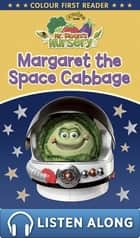 Mr Bloom's Nursery: Margaret the Space Cabbage - Colour First Reader eBook by RHCP