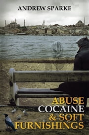 Abuse Cocaine & Soft Furnishings ebook by Andrew Sparke