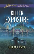 Killer Exposure (Mills & Boon Love Inspired Suspense) eBook by Jessica R. Patch