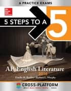5 Steps to a 5 AP English Literature 2016, Cross-Platform Edition ebook by Estelle M. Rankin