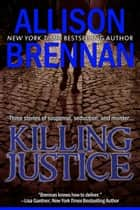 Killing Justice - Three stories of suspense, seduction and murder ebook by Allison Brennan