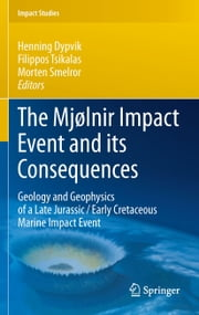 The Mjølnir Impact Event and its Consequences - Geology and Geophysics of a Late Jurassic/Early Cretaceous Marine Impact Event ebook by