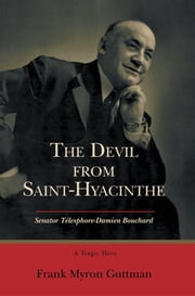 THE DEVIL FROM SAINT-HYACINTHE - Senator Týlesphore-Damien Bouchard ebook by Frank Guttman
