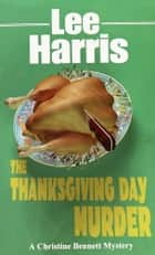 The Thanksgiving Day Murder ebook by Lee Harris