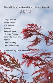 The BBC International Short Story Award 2012 ebook by Miroslav Penkov,Henrietta Rose-Innes,Lucy Caldwell