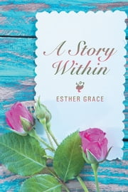 A Story Within ebook by Esther Grace