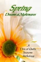 Spring: Dreams & Nightmares ebook by Den of Quills
