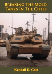 Breaking The Mold: Tanks In The Cities [Illustrated Edition] ebook by Kendall D. Gott
