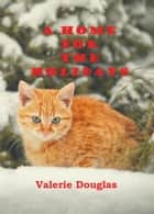 A Home for the Holidays ebook by Valerie Douglas