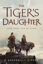 The Tiger's Daughter ebook by K Arsenault Rivera