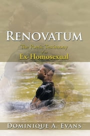 Renovatum - The Poetic Testimony of an Ex-Homosexual ebook by Dominique A. Evans
