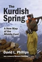 The Kurdish Spring - A New Map of the Middle East ebook by David L. Phillips