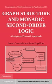 Graph Structure and Monadic Second-Order Logic - A Language-Theoretic Approach ebook by Professor Bruno Courcelle,Dr Joost Engelfriet