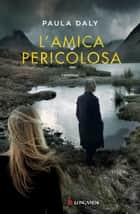 L'amica pericolosa eBook by Paula Daly