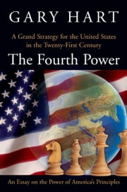 The Fourth Power - A Grand Strategy for the United States in the Twenty-First Century ebook by Gary Hart